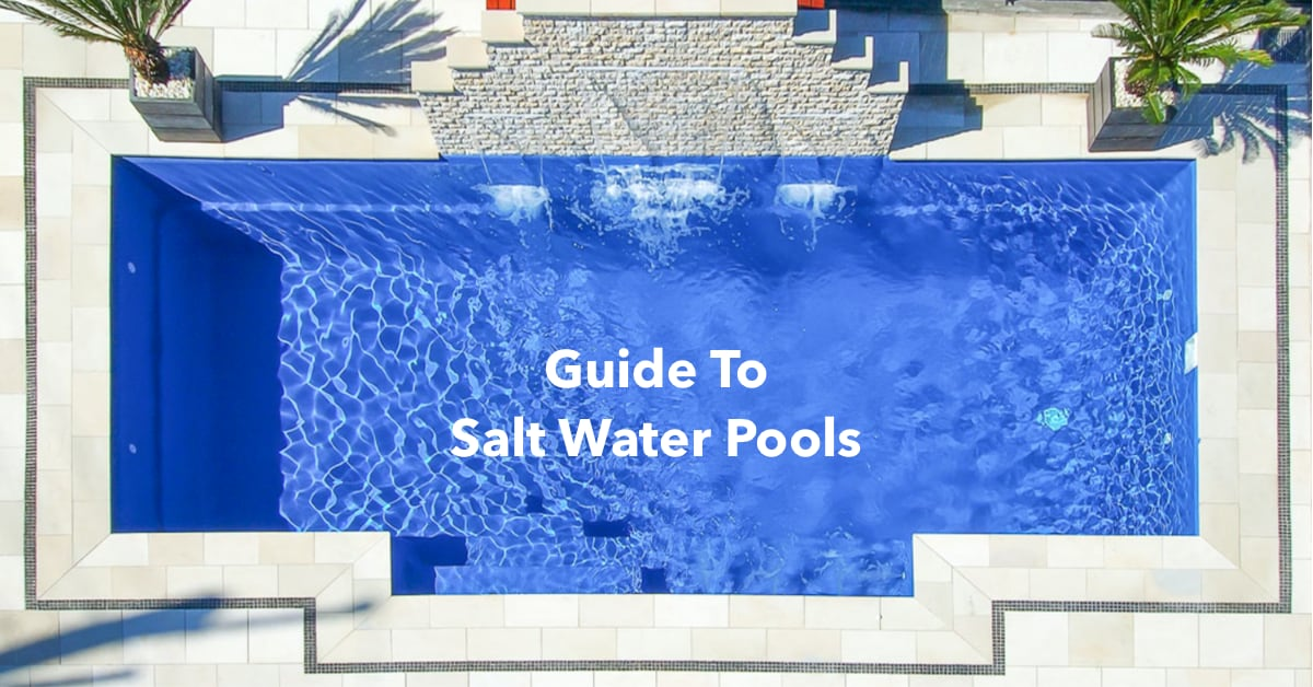 Definitive Guide to Salt Water Pools 2020